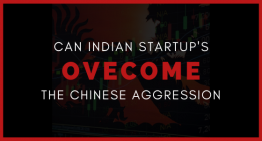 Can Indian Start Ups Overcome the Chinese Aggression Post Covid19